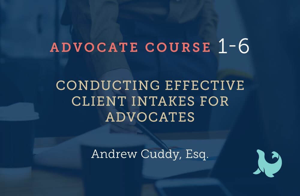 conducting effective client intakes for advocates