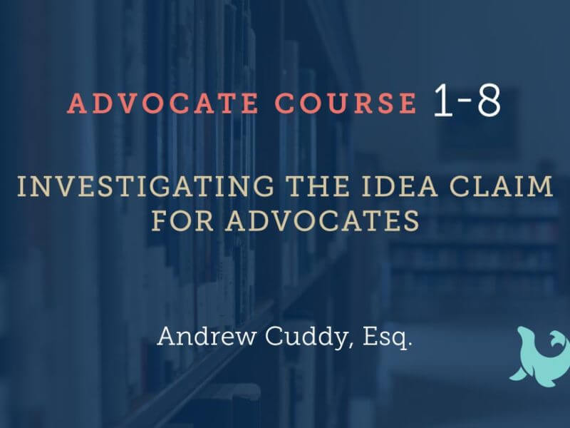 1-8 Investigating the IDEA Claim for Advocates