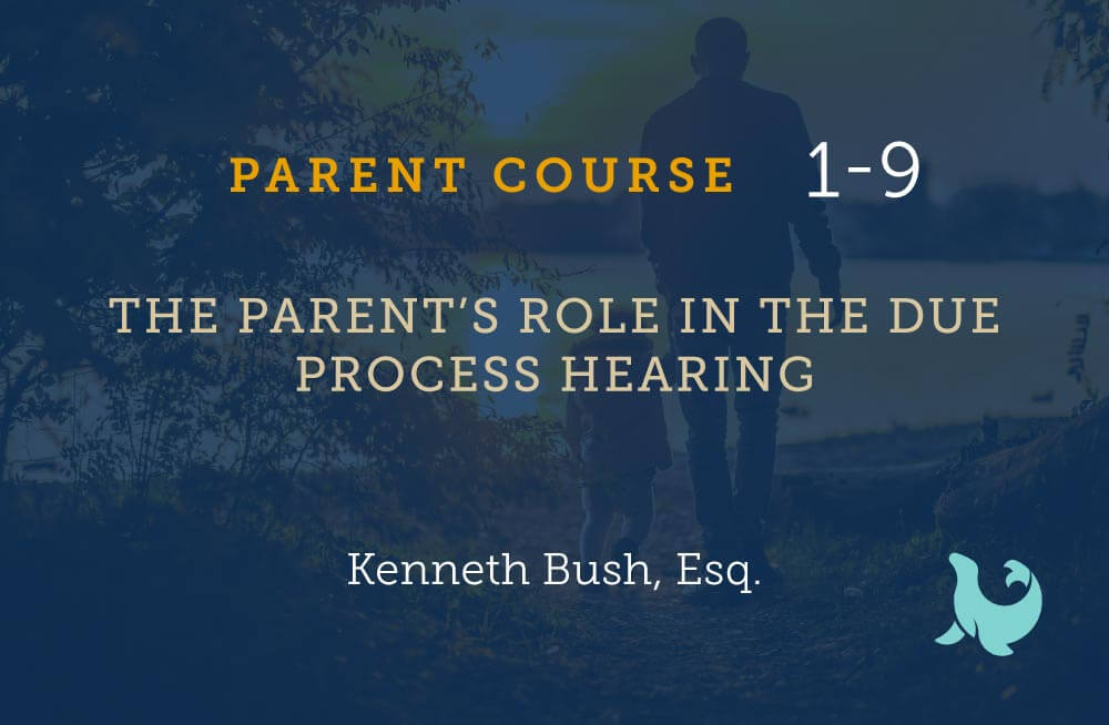 The parents role in the due process hearing
